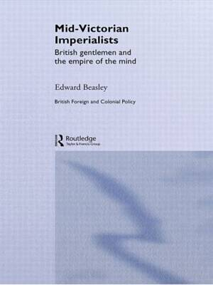 Mid-Victorian Imperialists: British Gentlemen and the Empire of the Mind