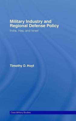Military Industry and Regional Defense Policy: India, Iraq and Israel