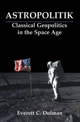 Astropolitik: Classical Geopolitics in the Space Age