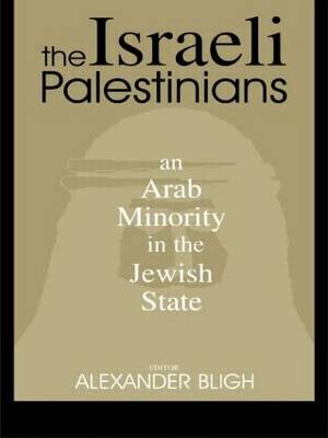 The Israeli Palestinians: An Arab Minority in the Jewish State