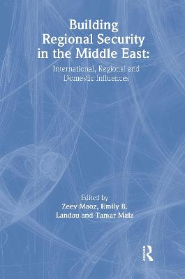 Building Regional Security in the Middle East: Domestic, Regional and International Influences
