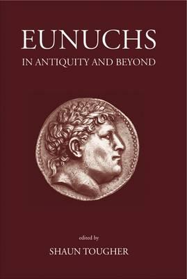 Eunuchs in Antiquity and Beyond