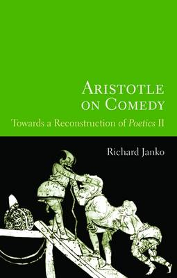"Aristotle on Comedy: Towards a Reconstruction of ""Poetics II"""