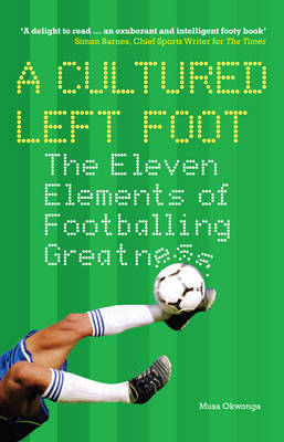 A Cultured Left Foot: The Eleven Elements of Footballing Greatness