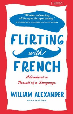 Flirting with French: Adventures in Pursuit of a Language