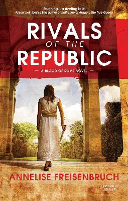Rivals of the Republic: The Blood of Rome: Book 1