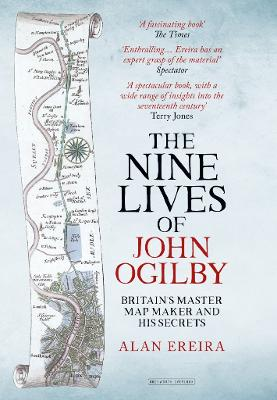 The Nine Lives of John Ogilby: Britain's Master Mapmaker and His Secrets