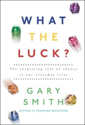 What the Luck?: The Surprising Role of Chance in Our Everyday Lives