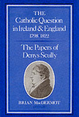 The Catholic Question in Ireland and England, 1798-1822: Papers