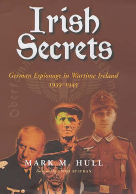 Irish Secrets: German Espionage in Wartime Ireland, 1939-1945