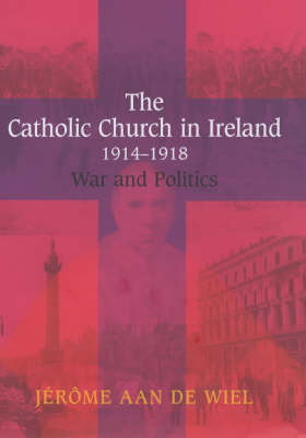 The Catholic Church in Ireland, 1914-1918: War and Politics