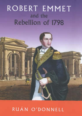 Robert Emmet and the 1798 Rebellion: Vol 1