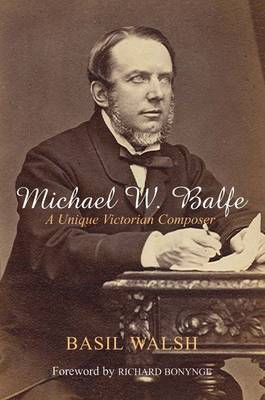 Michael W. Balfe: A Unique Victorian Composer