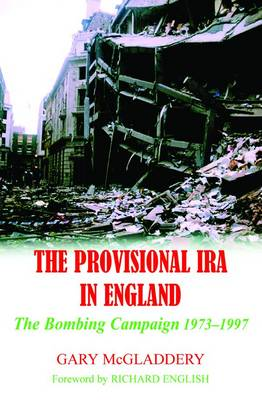 The Provisional IRA in England: The Bombing Campaign 1973-1997