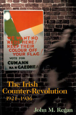 The Irish Counter Revolution 1921-1936: Treatyite Politics and Settlement in Independent Ireland