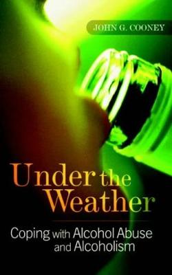 Under the Weather: Coping with Alcohol Abuse and Alcoholism