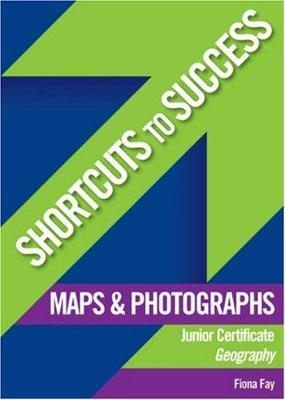 Shortcuts to Success: Maps & Photographs: Junior Certificate Geography