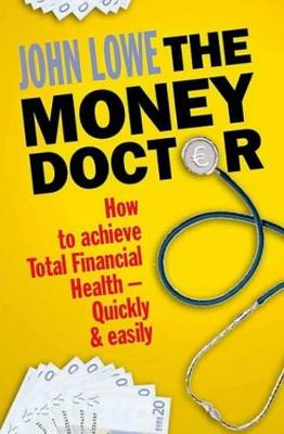 The Money Doctor: How to Achieve Total Financial Health - Quickly and Easily