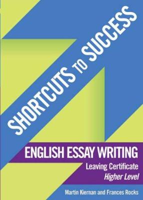 Shortcuts to Success: English Essay Writing: Leaving Cert. Higher Level
