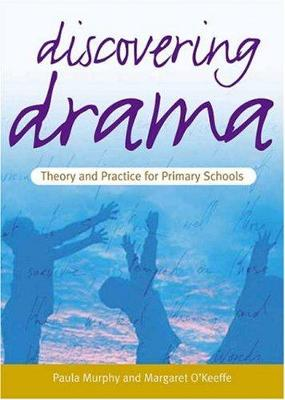 Discovering Drama: Theory & Practice for Primary Schools