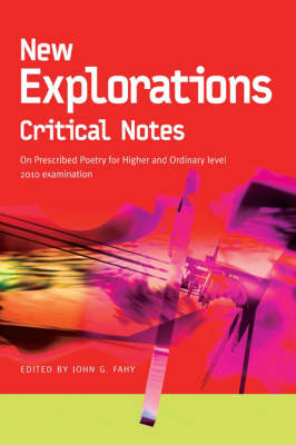 New Explorations Critical Notes for 2010: On Prescribed Poetry for Higher and Ordinary level 2010 examination