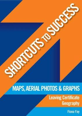 Shortcuts to Success: Maps, Aerial Photos And Graphs Leaving Certificate Geography