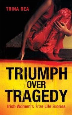 Triumph over Tragedy: Irish Women's True Life Stories