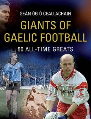 Giants of Gaelic Football: 50 All-Time Greats