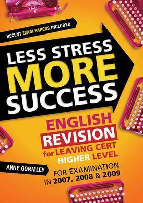 Less Stress More Success: English Revision for Leaving Cert Higher Level