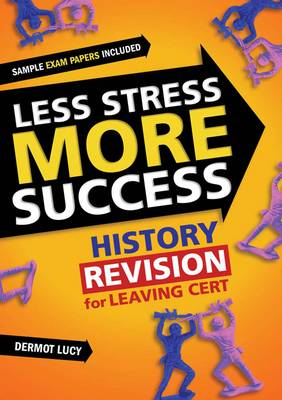 Less Stress More Success: History  Revision for Leaving Cert
