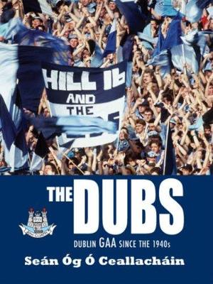 The Dubs: Dublin GAA since the 1940s