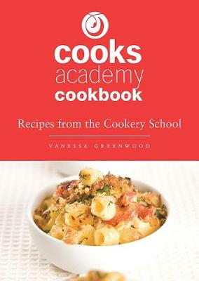 Cooks Academy Cookbook: Recipes from the Cookery School