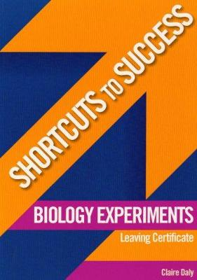 Shortcuts to Success: Biology Experiments: for Leaving Certificate