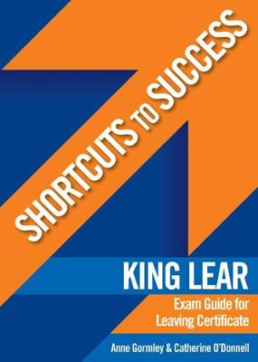 Shortcuts to Success: King Lear: Exam Guide for Leaving Certificate