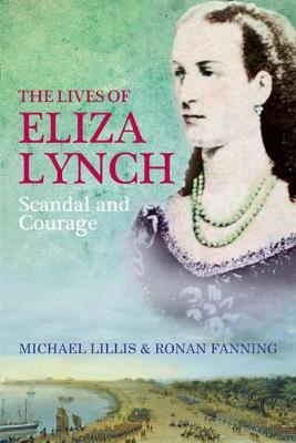 The Lives of Eliza Lynch: Courage and Scandal