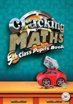 Cracking Maths 5th Class Pupil's Book: 5th class: Cracking Maths 5th Class Pupil's Book