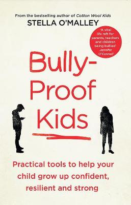 Bully-Proof Kids: Practical tools to help your child to grow up confident, resilient and strong