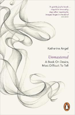 Unmastered: A Book on Desire, Most...