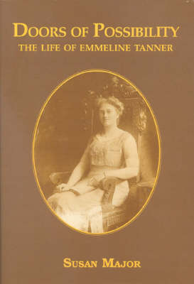 Doors of Possibility: The Life of Emmeline Tanner 1876-1955