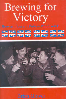 Brewing for Victory: Brewers Beers and Pubs in World War II