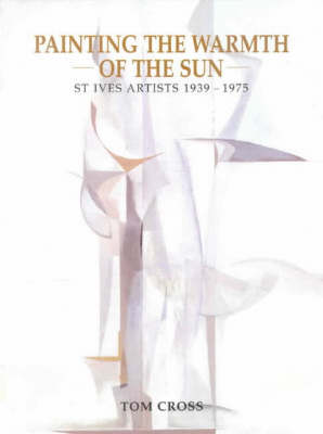 Painting the Warmth of the Sun: St Ives Artists 1939-1975