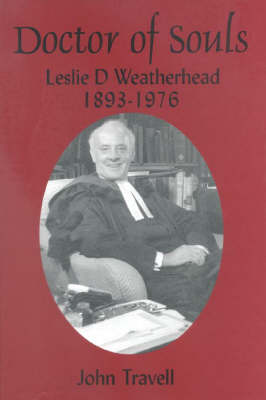 Doctor of Souls: Leslie D. Weatherhead 1893-1976