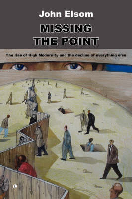 Missing the Point: The Rise of High Modernity and the Decline of Everything Else