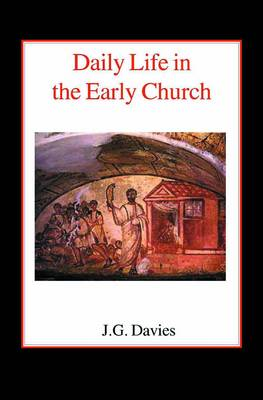 Daily Life in the Early Church: Studies in the Church Social History of the First Five Centuries