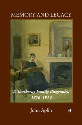 Memory and Legacy: A Thackeray Family Biography 1876-1919