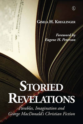 Storied Revelations: Parables, Imagination and George MacDonald's Christian Fiction