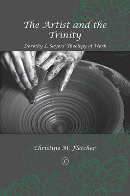 The Artist and the Trinity: Dorothy L. Sayers' Theology of Work