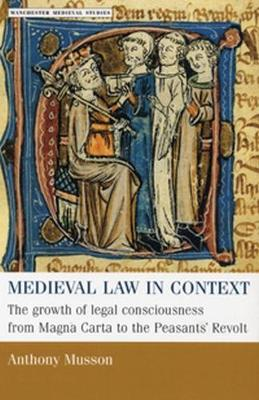 Medieval Law in Context: The Growth of Legal Consciousness from Magna Carta to the Peasants' Revolt