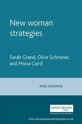 New Woman Strategies: Sarah Grand, Olive Schreiner, and Mona Caird
