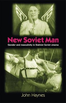 New Soviet Man: Gender and Masculinity in Stalinst Soviet Cinema